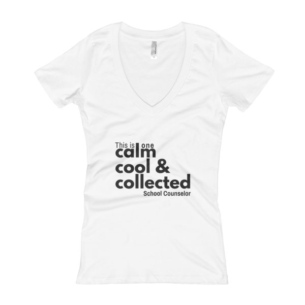Calm, cool & collected - Next Level Women's V-Neck T-shirt - The School Counselor Shop  Great gifts and items for school and guidance counselors. School Counseling, Counseling, School Shirts, Counseling Apparel