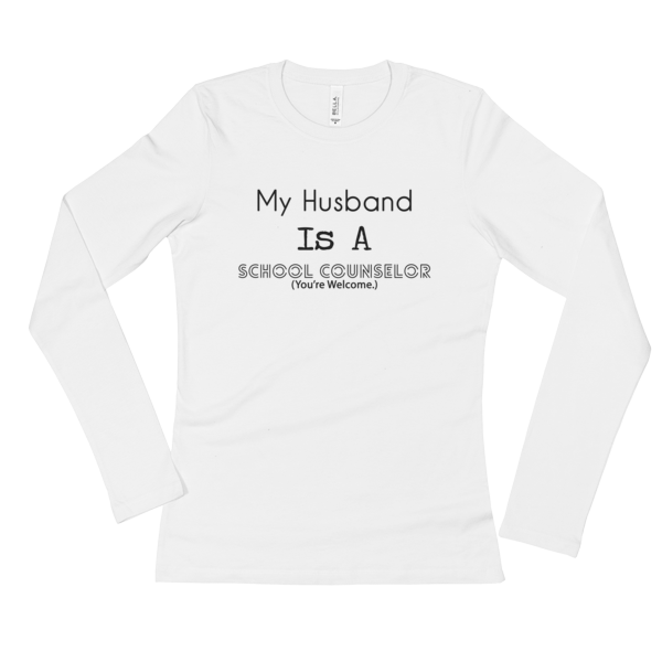 My Husband Is A School Counselor - Bella + Canvas Ladies' Long Sleeve T-Shirt - The School Counselor Shop  Great gifts and items for school and guidance counselors. School Counseling, Counseling, School Shirts, Counseling Apparel