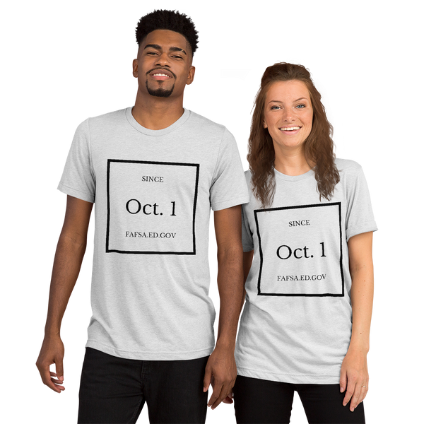 Since Oct. 1 FAFSA - Bella + Canvase Light Short sleeve t-shirt - The School Counselor Shop  Great gifts and items for school and guidance counselors. School Counseling, Counseling, School Shirts, Counseling Apparel