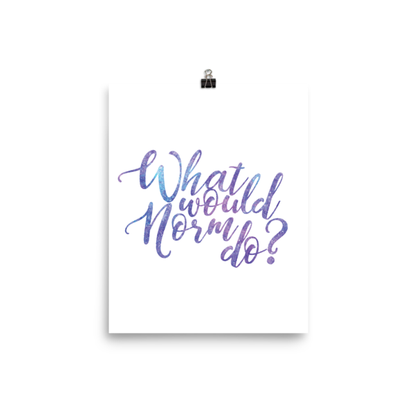 What would Norm do? Poster - The School Counselor Shop  Great gifts and items for school and guidance counselors. School Counseling, Counseling, School Shirts, Counseling Apparel