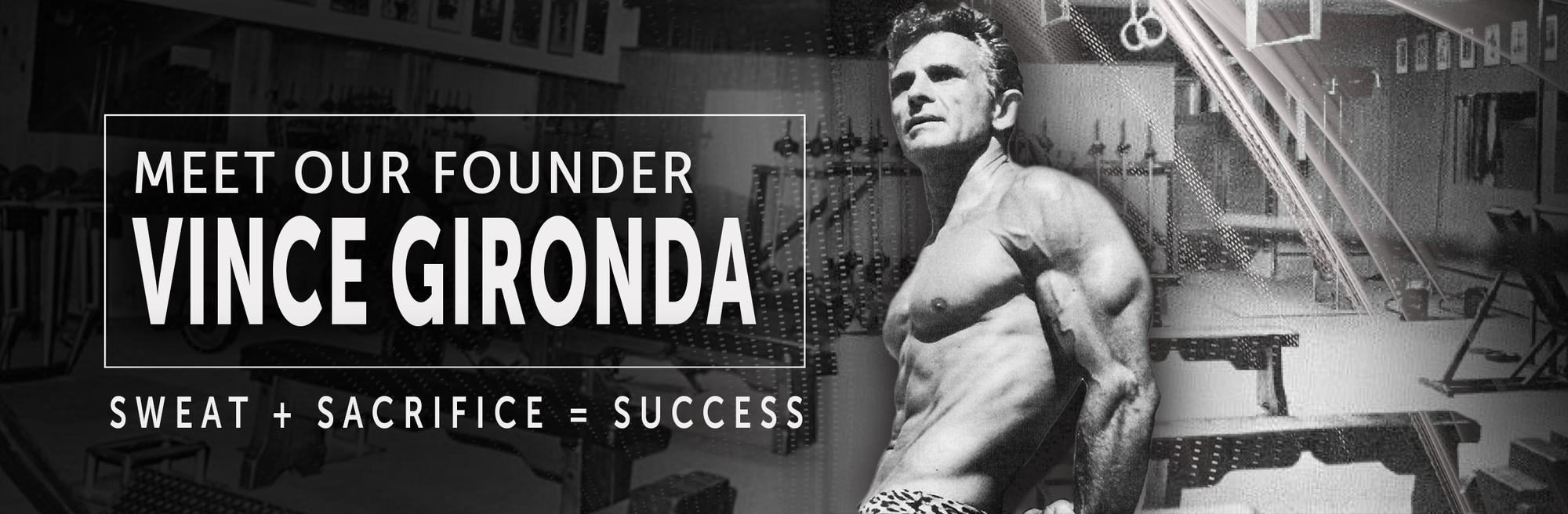 "Vince ""Iron Guru"" Gironda was an American professional bodybuilder, personal trainer, author, co-founder of the supplement company NSP Nutrition, and owner of the celebrity-frequented Vince's Gym.   Champion Bodybuilders, Pro Athletes, and Hollywood Stars"