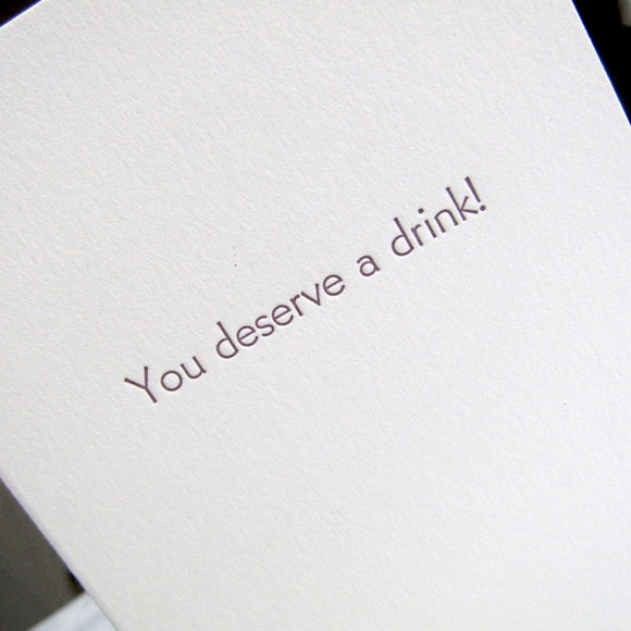 You Deserve a Drink!