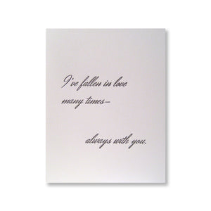 Letterpress Valentine's Day Card: I've fallen in love many times... always with you.