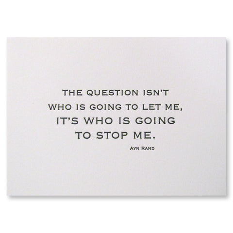 Print for framing, 5x7, Ayn Rand quote, letterpress printed. Who will stop me?