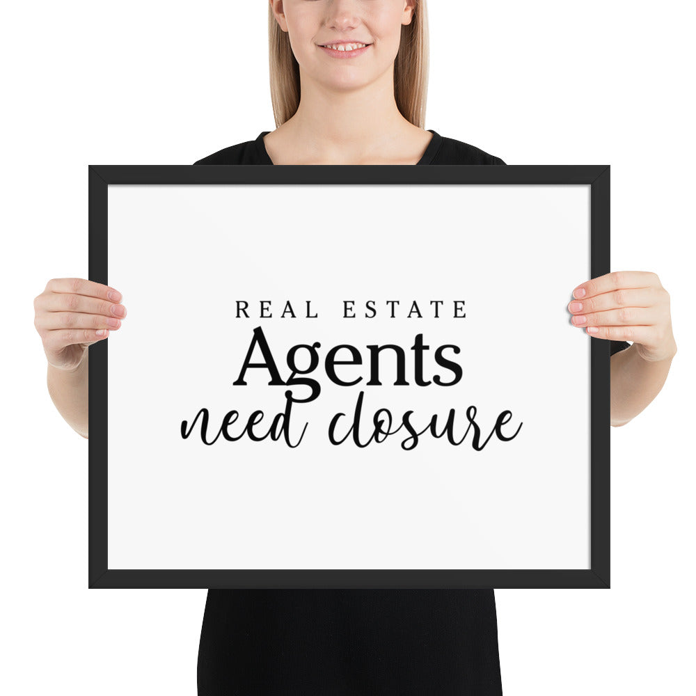 Real Estate Agents Need Closure Framed poster - The Realty Depot