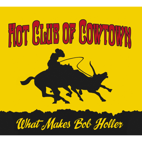 Hot Club of Cowtown | What Makes Bob Holler CD (2011)