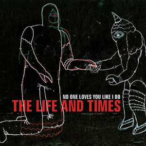 "The Life and Times ""No One Loves You Like I Do"" Album Cover"