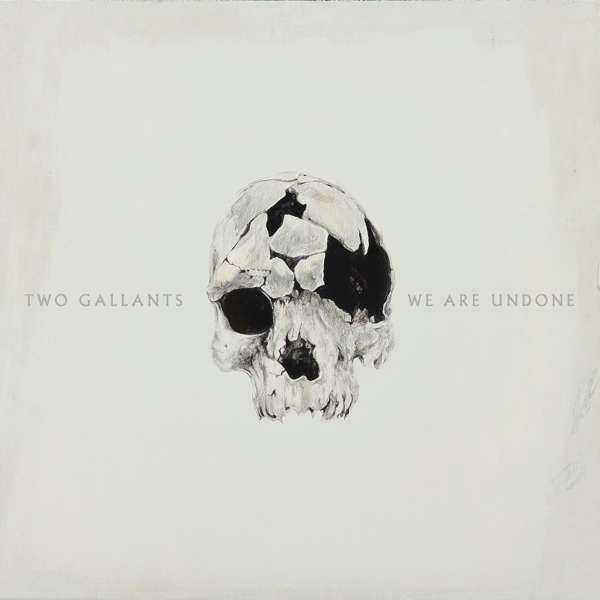 Two Gallants | We are Undone