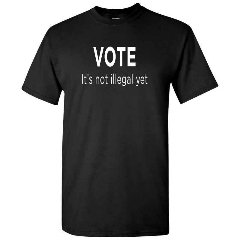 Vote It's Not Illegal Yet Unisex T-shirt - Black