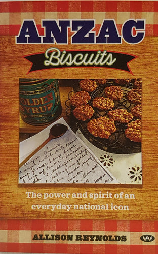 Anzac Biscuits - The power and spirit of an everyday national icon BY ALLISON REYNOLDS-cafe food-Atelier Crafers