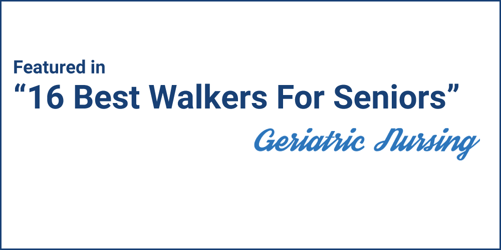 "Featured in ""16 Best Walkers for Seniors"" by Geriatric Nursing"