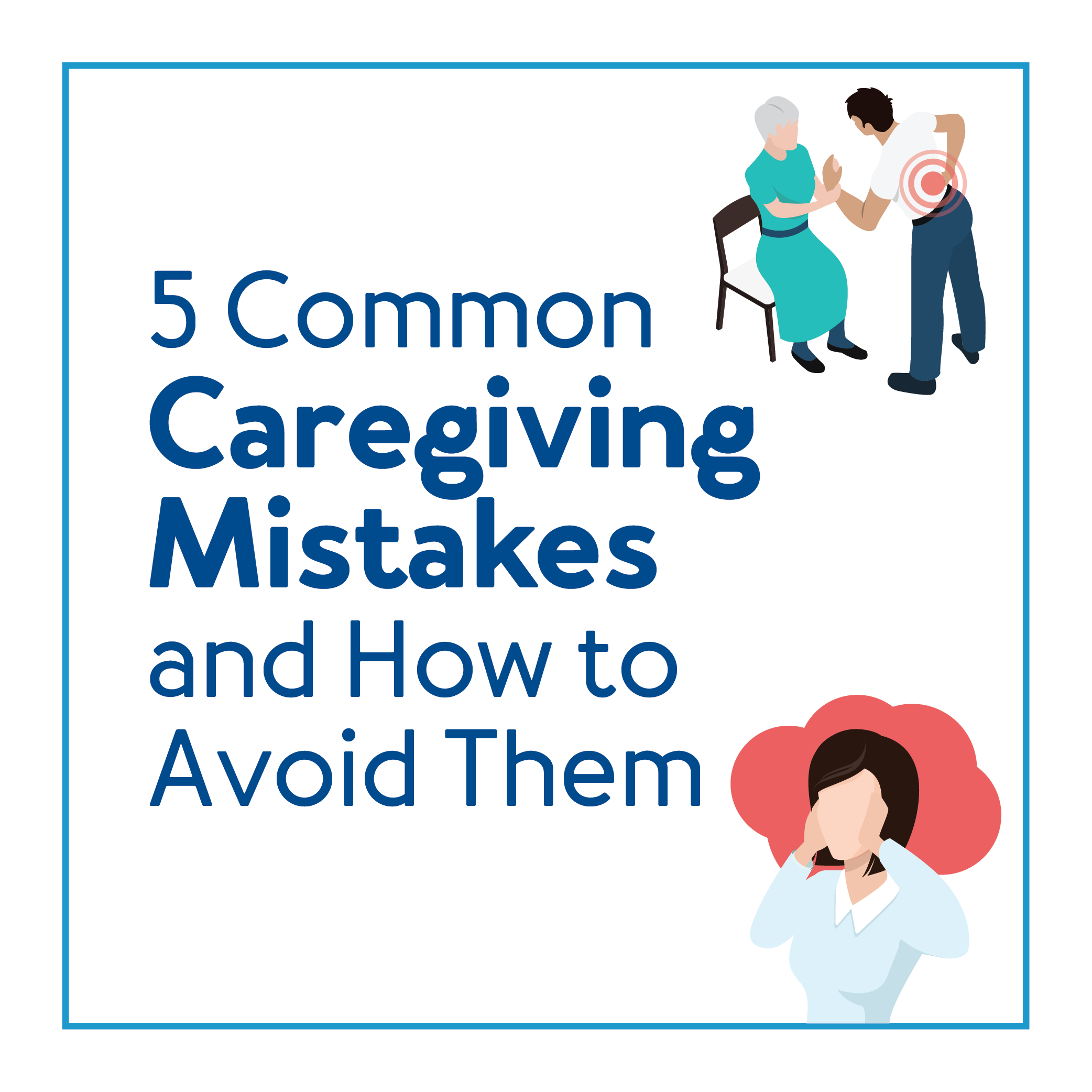 Five Common Caregiving Mistakes and How to Avoid Them