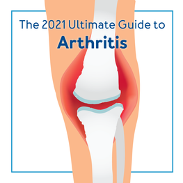 The 2021 Ultimate Guide to Arthritis