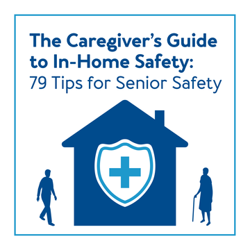 The Caregiver's Guide to In-Home Safety: 79 Tips for Senior Safety