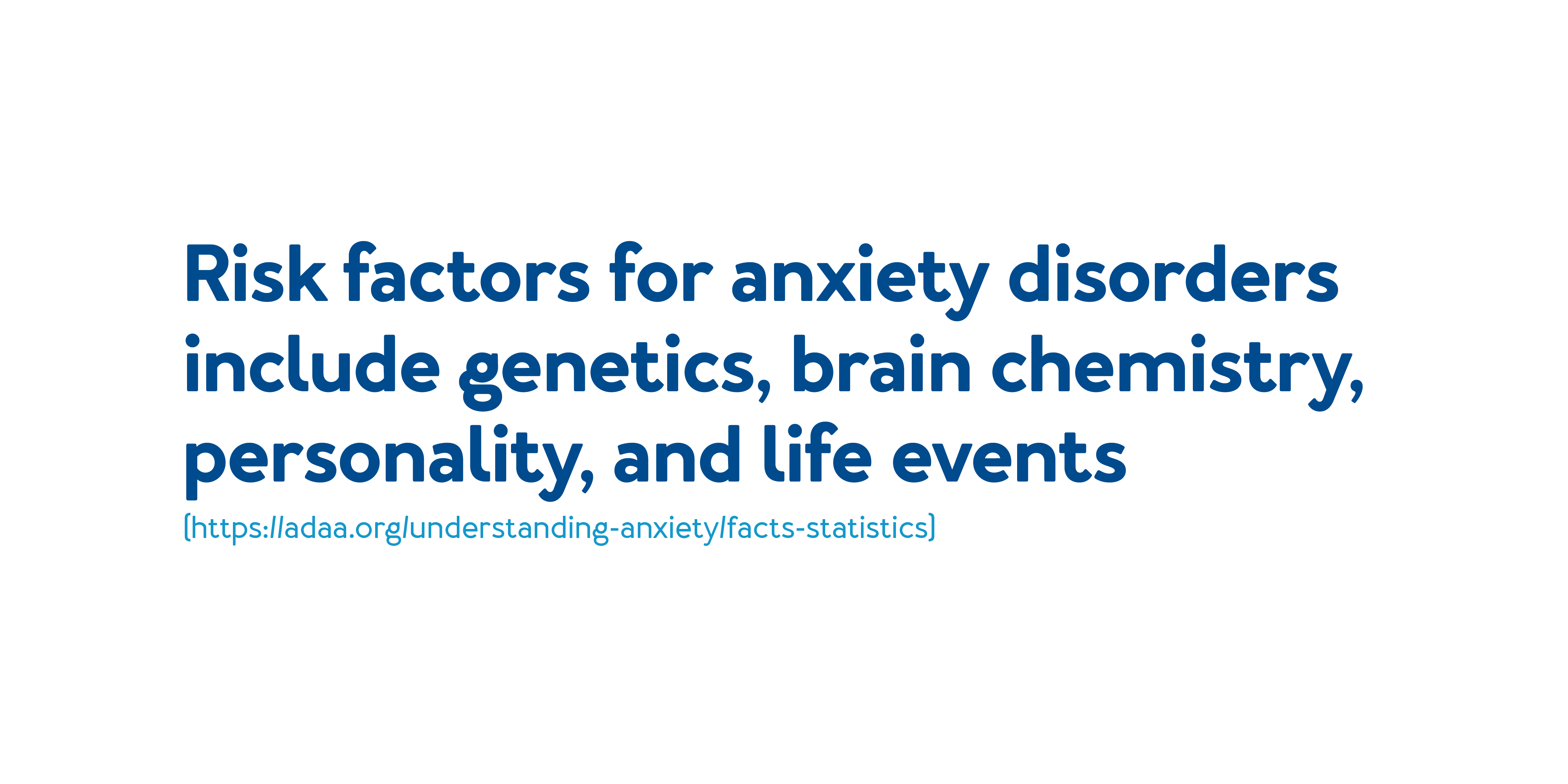 Risk factors for anxiety disorders include genetics, brain chemistry, personality, and life events.