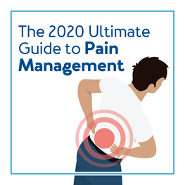 The 2020 Ultimate Guide to Pain Management