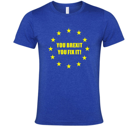 You Brexit You Fix it t-shirt