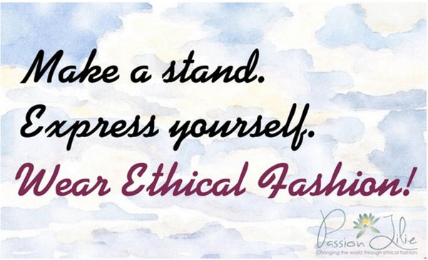 Make a stand, express yourself, wear ethical fashion.
