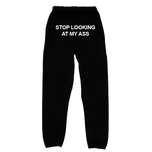 Stop Looking At My Ass Sweatpants