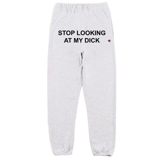 Stop Looking At My Dick Sweatpants (Silver Grey)