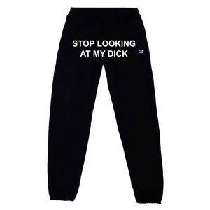 Stop Looking At My Dick® Sweatpants