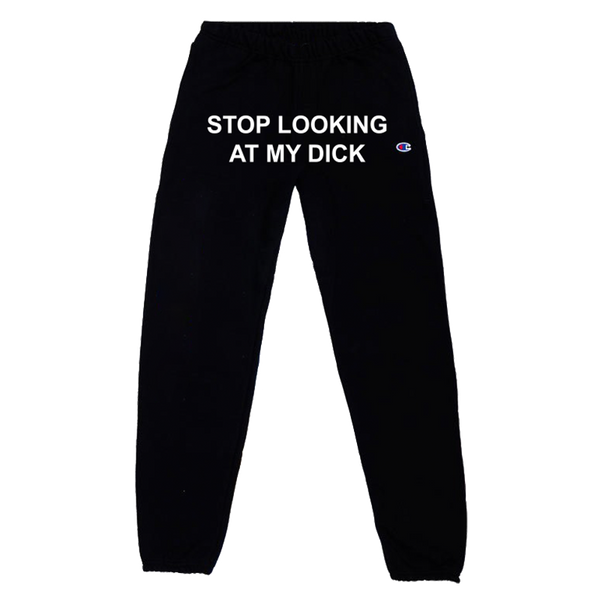 930d00a0c88f4 STOP LOOKING AT MY DICK SWEATPANTS – PIZZASLIME