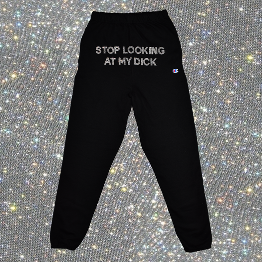 Rhinestone Stop Looking At My Dick Sweatpants
