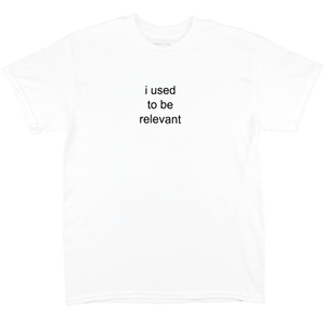 I USED TO BE RELEVANT T-SHIRT (WHITE)