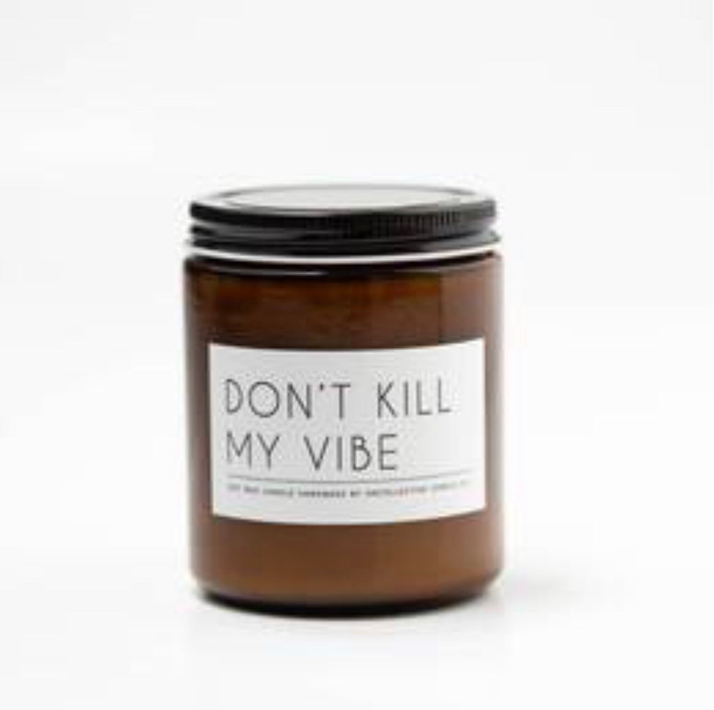 Don't Kill My Vibe Soy Candle