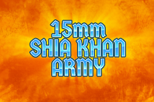 15mm Shia Khan Army