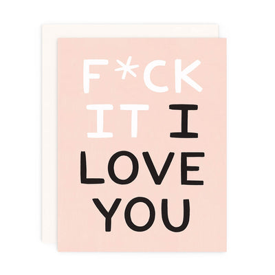 F*ck It I Love You Card