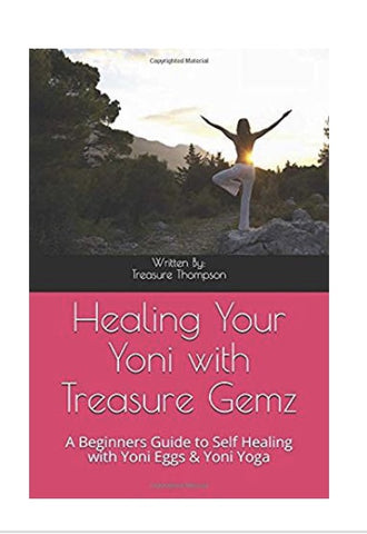 "Healing Your Yoni with Treasure Gemz ""A Beginners Guide to Self Healing with Yoni Eggs & Yoni Yoga"""
