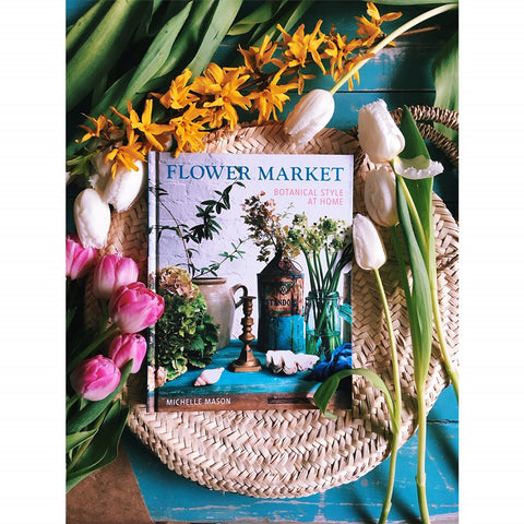 Flower Market, Botanical Style at Home by Michelle Mason