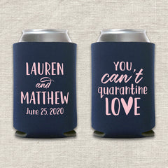 You Can't Quarantine Love Wedding Koozie