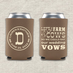 Left the farm and cows so we could say our wedding vows koozie