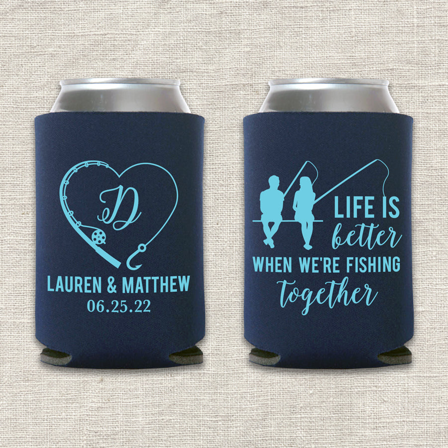Life Is Better When We're Fishing Together Wedding Koozie