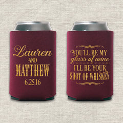 You'll Be My Glass of Wine, I'll Be Your Shot of Whiskey Wedding Koozie