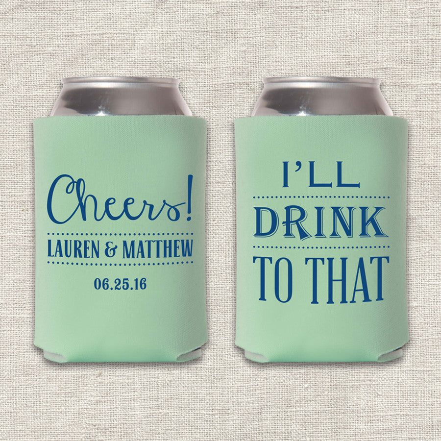 Cheers! I'll Drink To That! Wedding Koozie