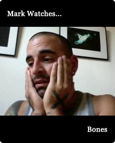 Mark Watches 'Bones'