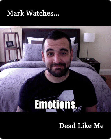 Mark Watches 'Dead Like Me'