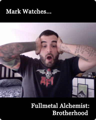 Mark Watches 'Fullmetal Alchemist: Brotherhood'