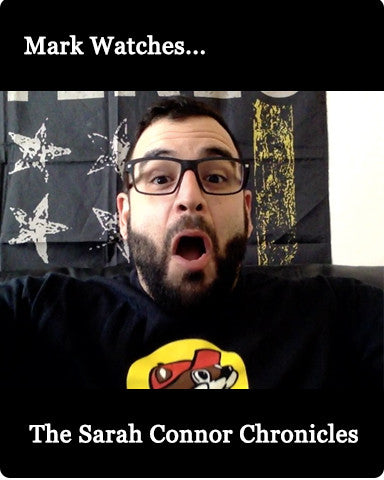 Mark Watches 'The Sarah Connor Chronicles'