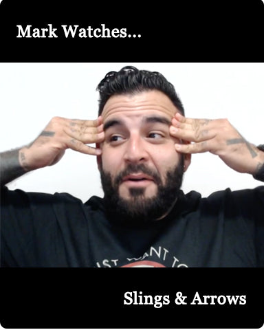 Mark Watches 'Slings & Arrows'