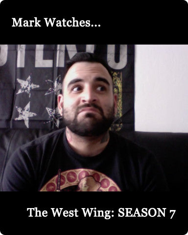Mark Watches 'The West Wing': SEASON 7