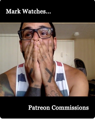 Mark Watches Patreon Commissions