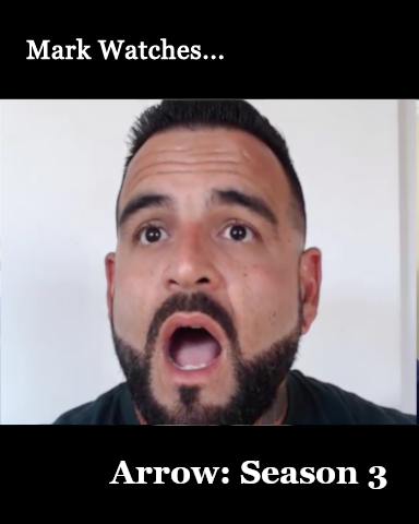 Mark Watches 'Arrow': Season 3