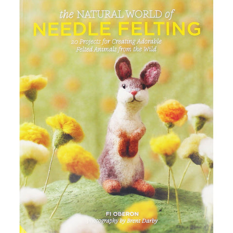 The Natural World of Needle Felting Fi Oberon