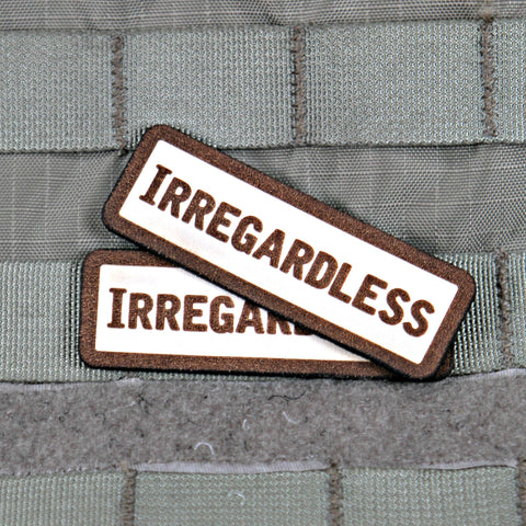 Irregardless Limited Edition Morale Patch