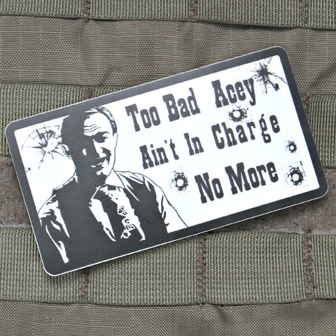 Too Bad Acey Aint In Charge Sticker