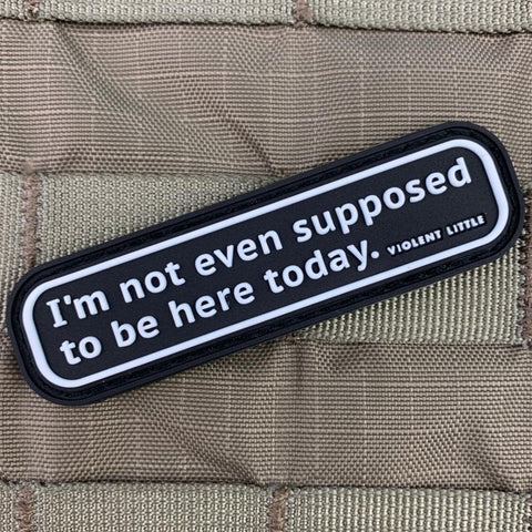 """I'm Not Even Supposed to be Here Today"" Patch"